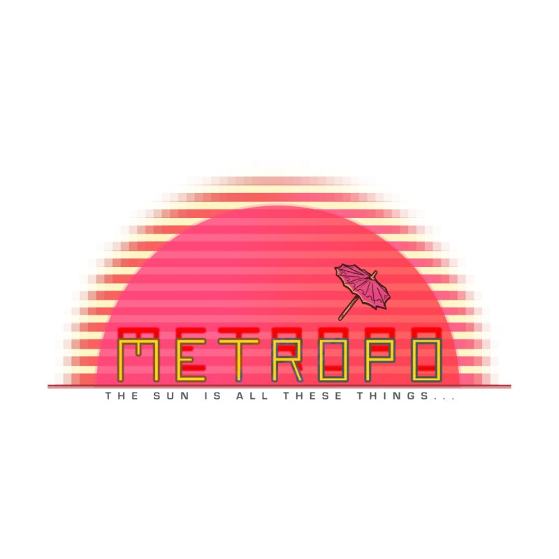 Metropo Sunrise by METROPO the unending city