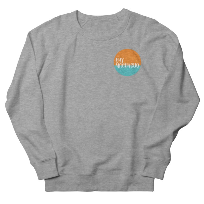 Hay Muchacho Women's Sweatshirt by Mexican Dave's Artist Shop