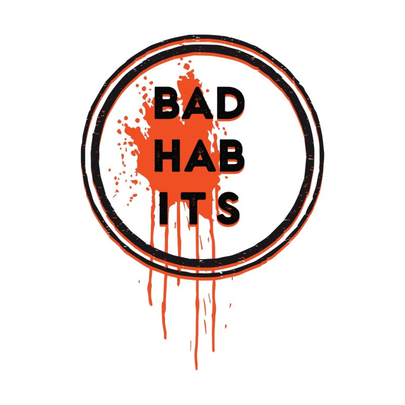 Bad Habits by Mexican Dave's Artist Shop