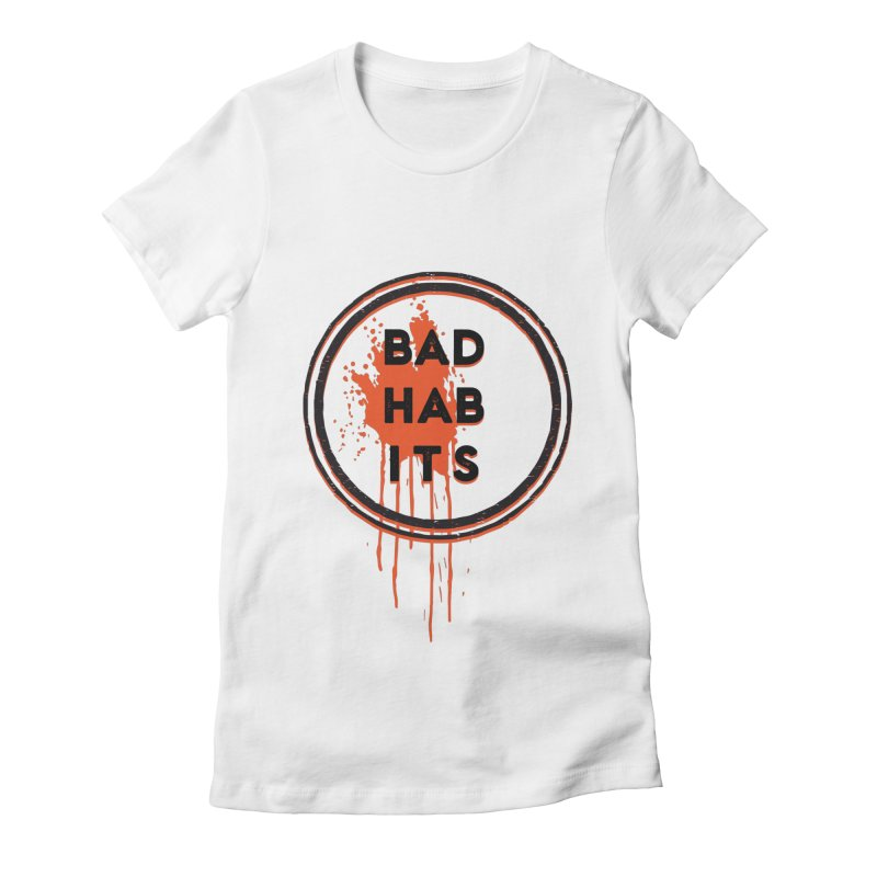 Bad Habits Women's Fitted T-Shirt by Mexican Dave's Artist Shop