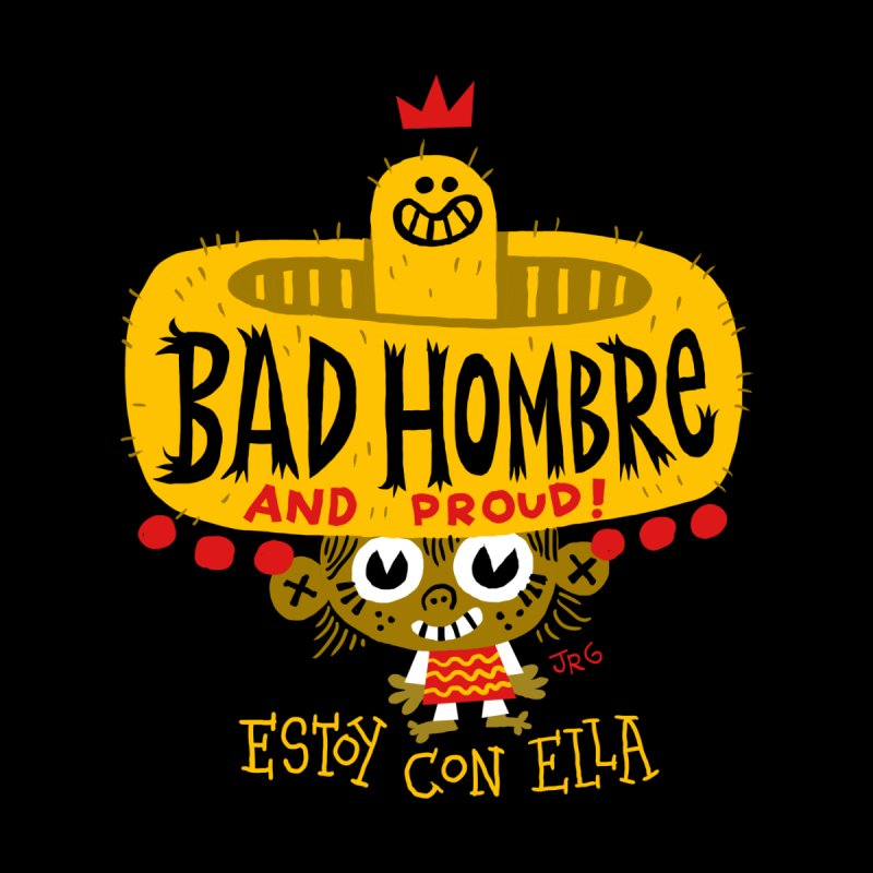 BAD HOMBRE by Super Macho Artist Shop