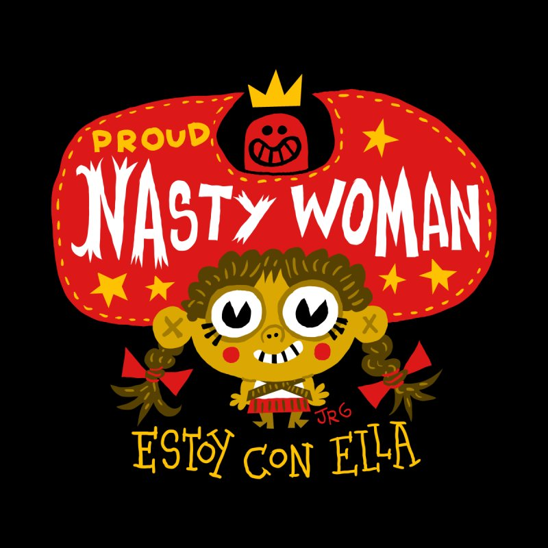 Nasty Woman by Super Macho Artist Shop