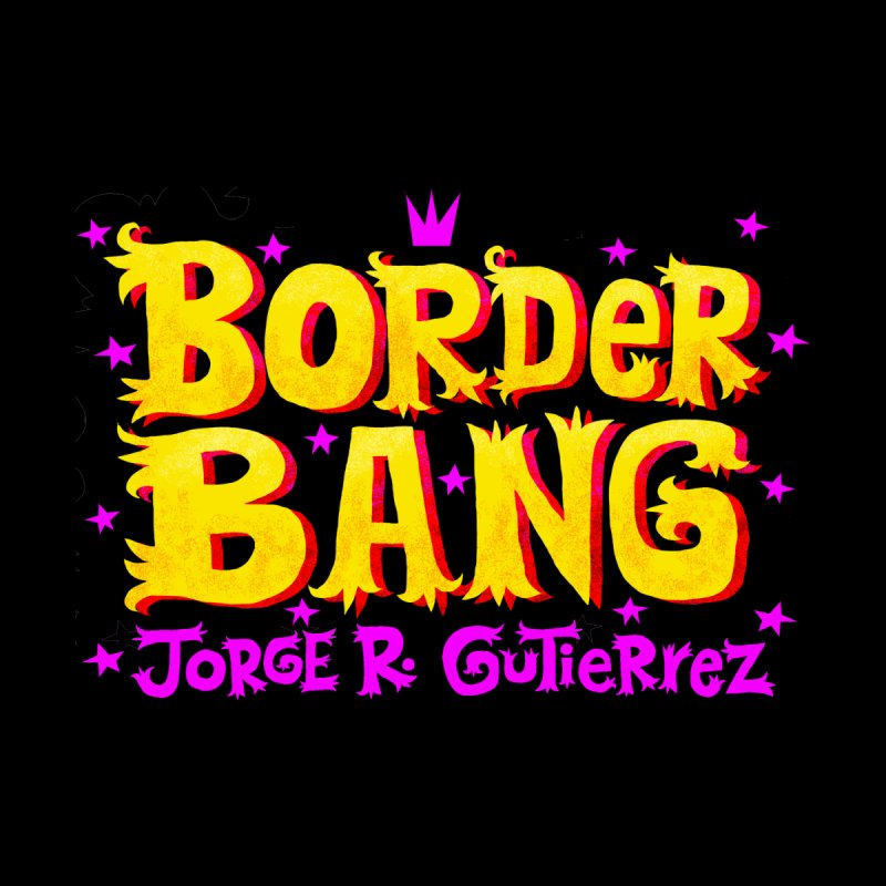Border Bang by Super Macho Artist Shop