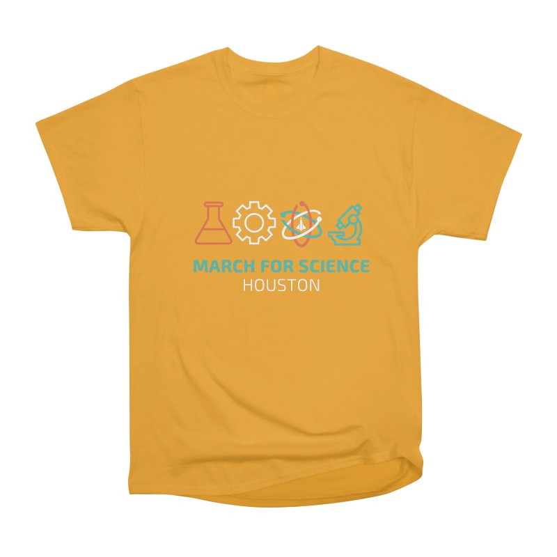 March for Science Houston Women's Heavyweight Unisex T-Shirt by March for Science Houston