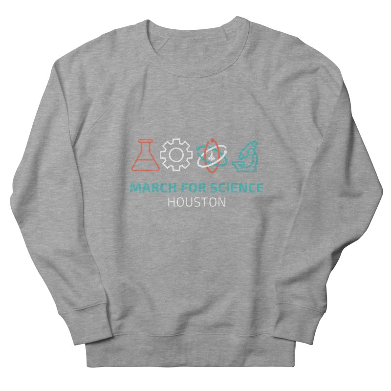 March for Science Houston Women's French Terry Sweatshirt by March for Science Houston