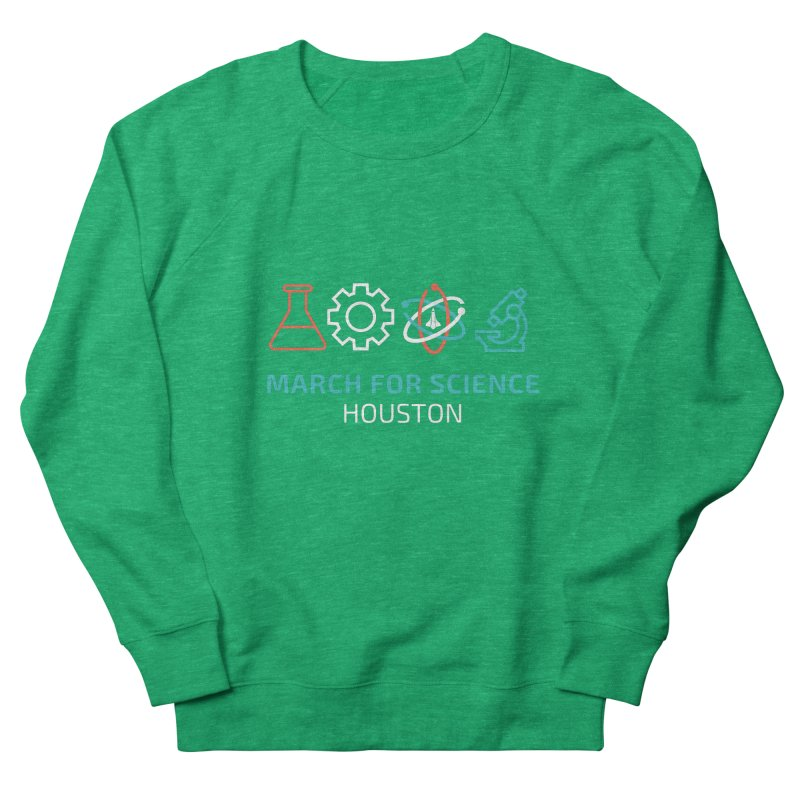 March for Science Houston Men's Sweatshirt by March for Science Houston