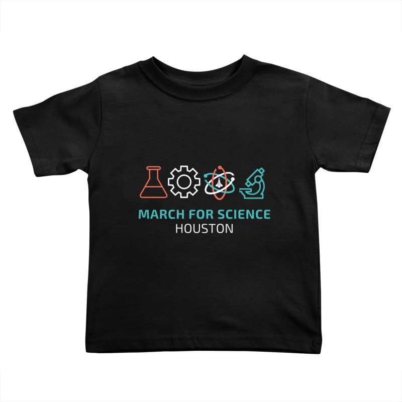 March for Science Houston Kids Toddler T-Shirt by March for Science Houston