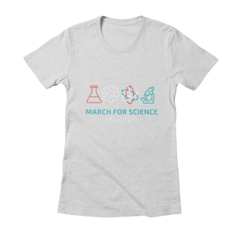 March for Science Houston Women's Fitted T-Shirt by March for Science Houston