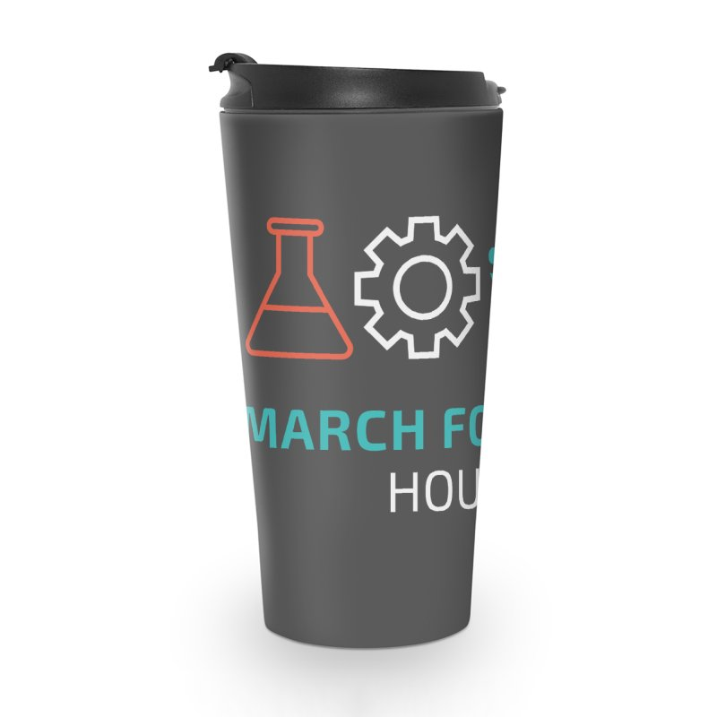 March for Science Houston Accessories Travel Mug by March for Science Houston
