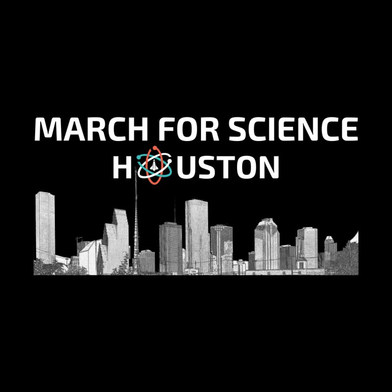 Houston Skyline - MFSH None  by March for Science Houston