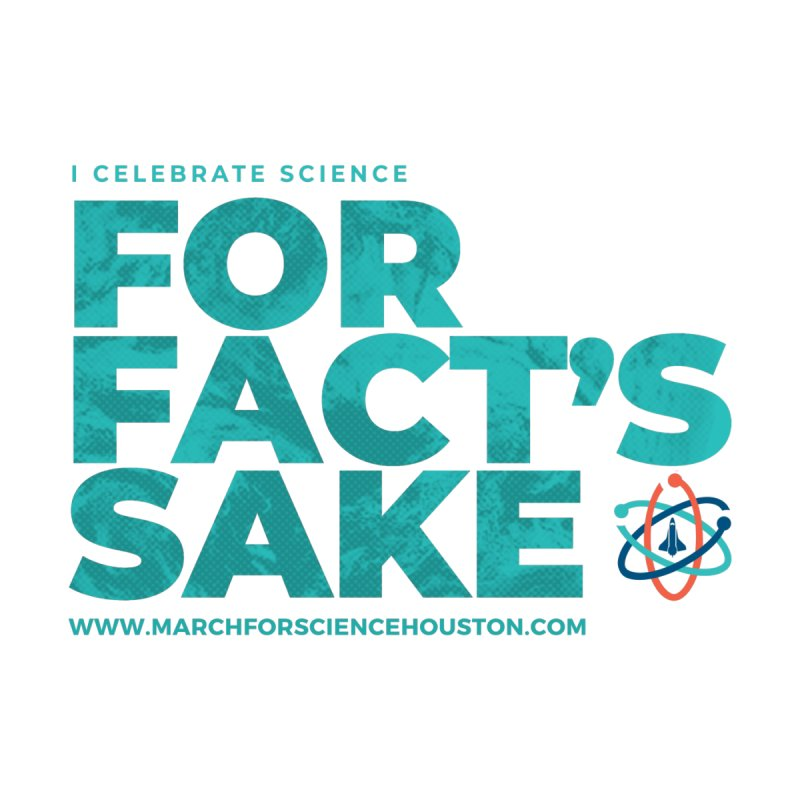I Celebrate Science For Fact's Sake by March for Science Houston