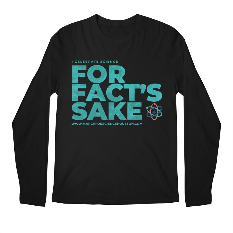 I Celebrate Science For Fact's Sake Men's Longsleeve T-Shirt by March for Science Houston