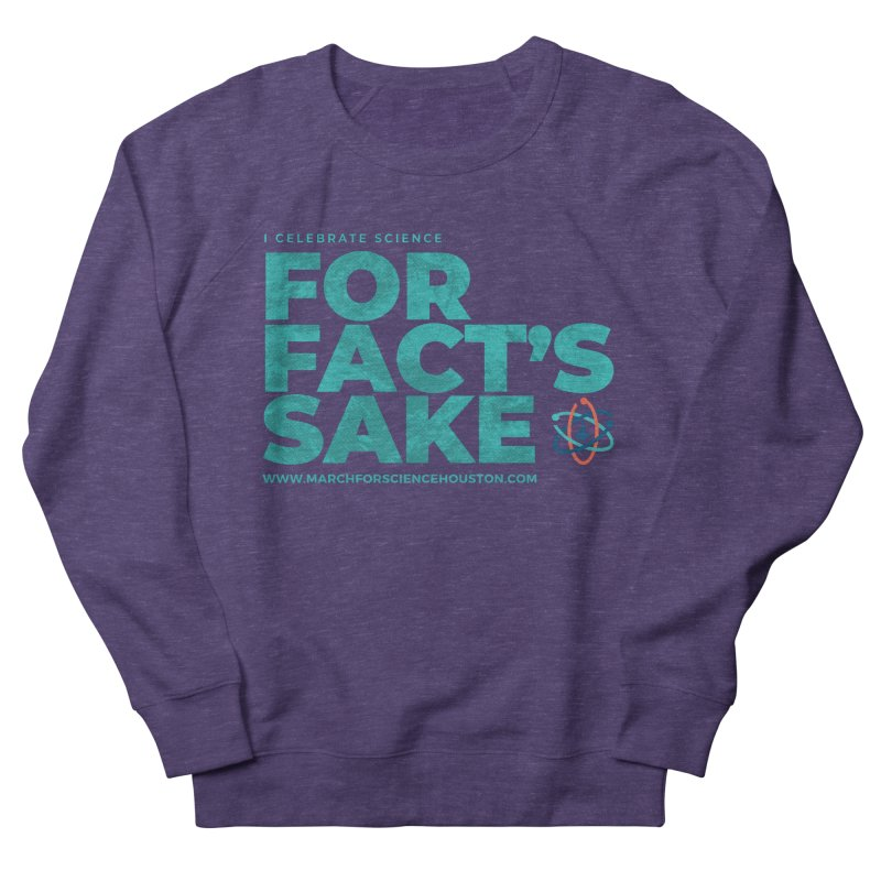 I Celebrate Science For Fact's Sake Women's French Terry Sweatshirt by March for Science Houston