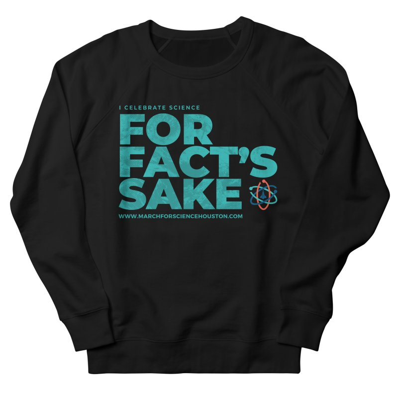 I Celebrate Science For Fact's Sake Men's Sweatshirt by March for Science Houston