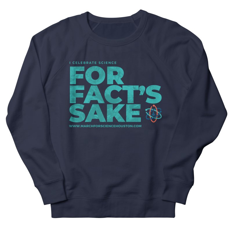 I Celebrate Science For Fact's Sake Men's French Terry Sweatshirt by March for Science Houston