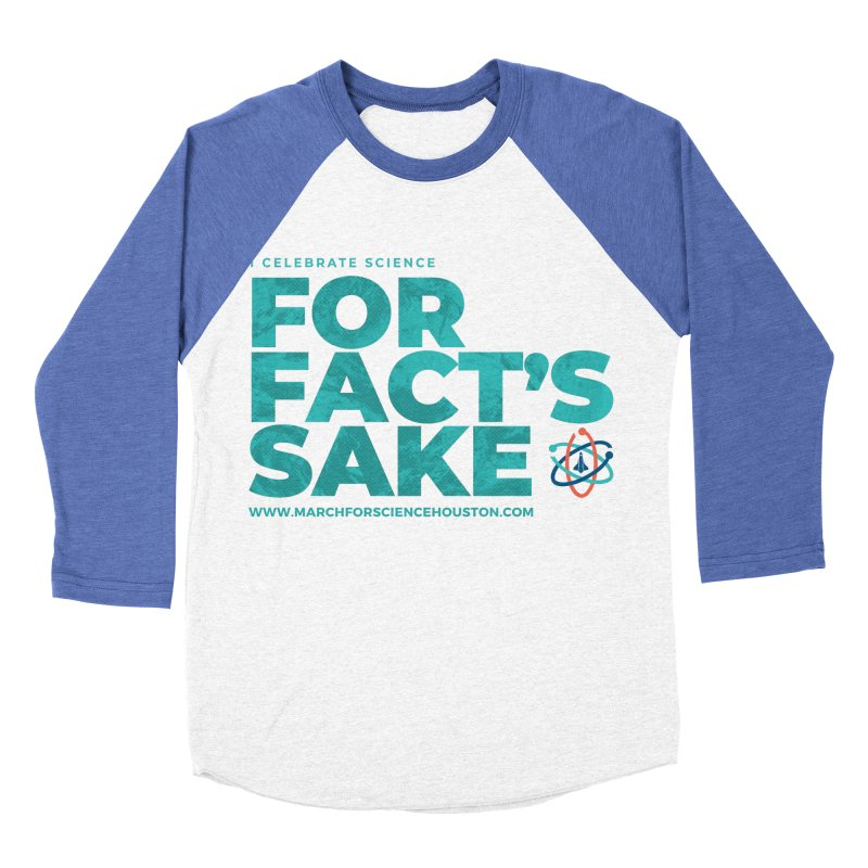 I Celebrate Science For Fact's Sake Women's Baseball Triblend T-Shirt by March for Science Houston