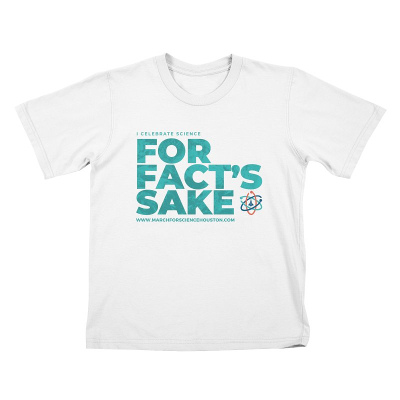 I Celebrate Science For Fact's Sake Kids T-Shirt by March for Science Houston