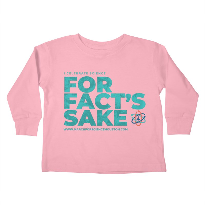I Celebrate Science For Fact's Sake Kids Toddler Longsleeve T-Shirt by March for Science Houston