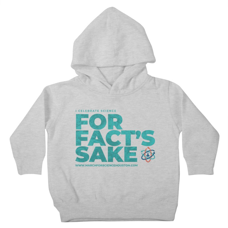 I Celebrate Science For Fact's Sake Kids Toddler Pullover Hoody by March for Science Houston