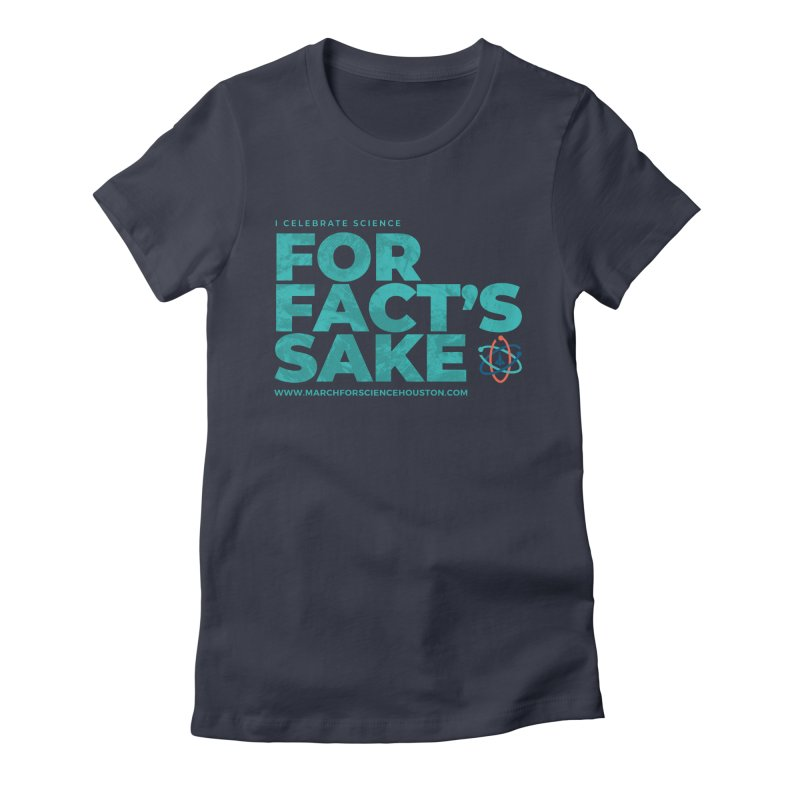 I Celebrate Science For Fact's Sake Women's Fitted T-Shirt by March for Science Houston