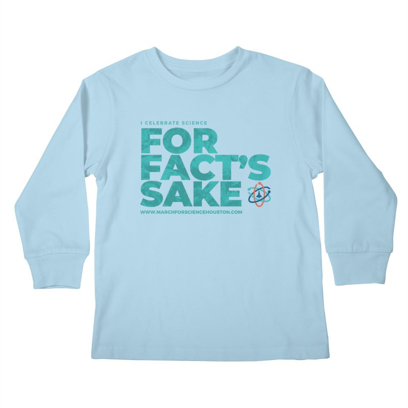 I Celebrate Science For Fact's Sake Kids Longsleeve T-Shirt by March for Science Houston