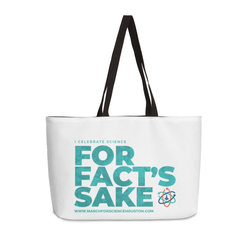 I Celebrate Science For Fact's Sake Accessories Weekender Bag Bag by March for Science Houston