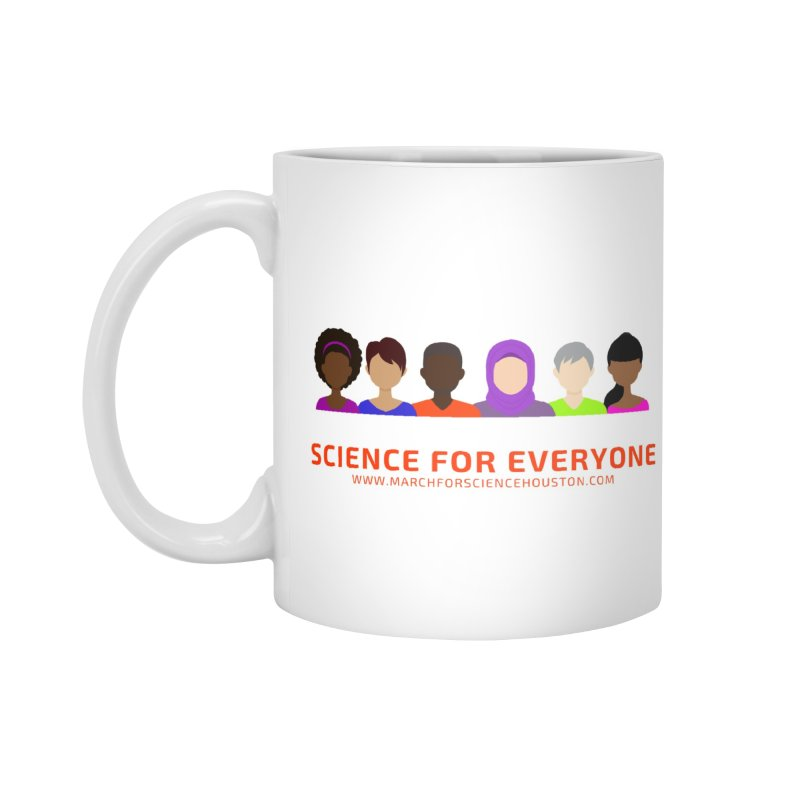 Science for Everyone Accessories Mug by March for Science Houston