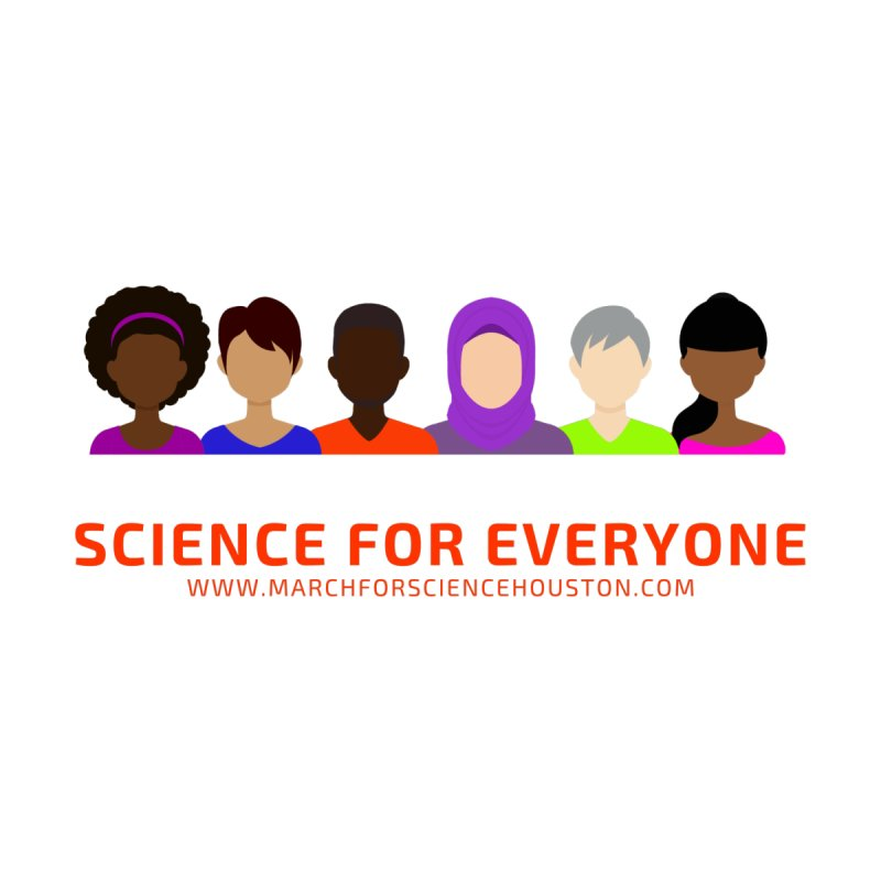 Science for Everyone by March for Science Houston