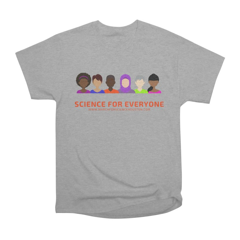 Science for Everyone Women's Heavyweight Unisex T-Shirt by March for Science Houston