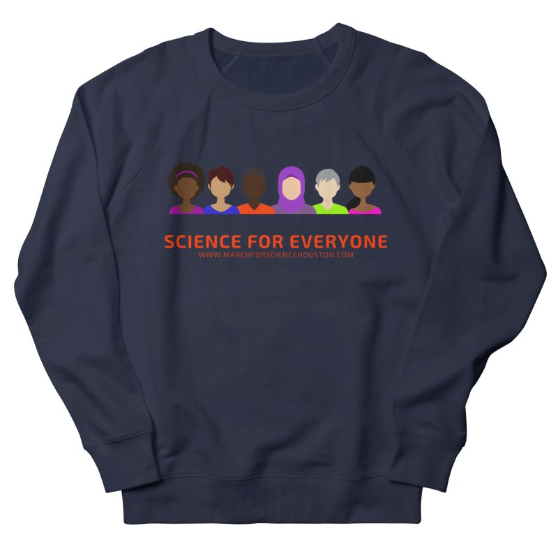 Science for Everyone Women's French Terry Sweatshirt by March for Science Houston