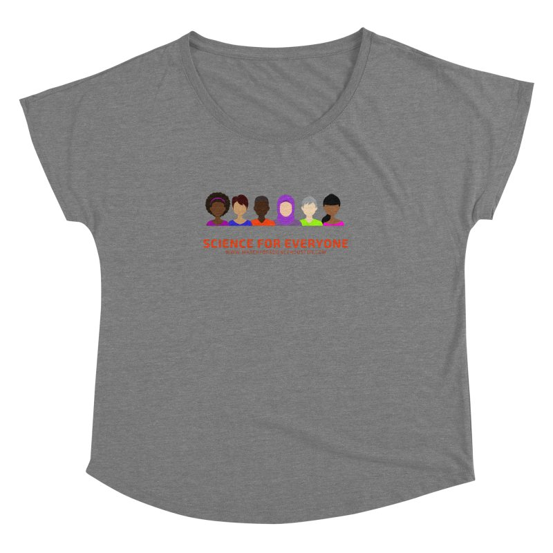 Science for Everyone Women's Dolman Scoop Neck by March for Science Houston