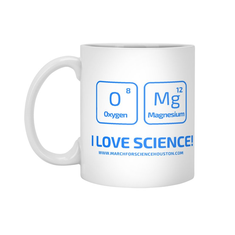 O Mg I love science! Accessories Mug by March for Science Houston