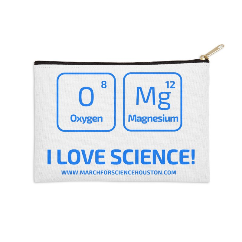 O Mg I love science! Accessories Zip Pouch by March for Science Houston