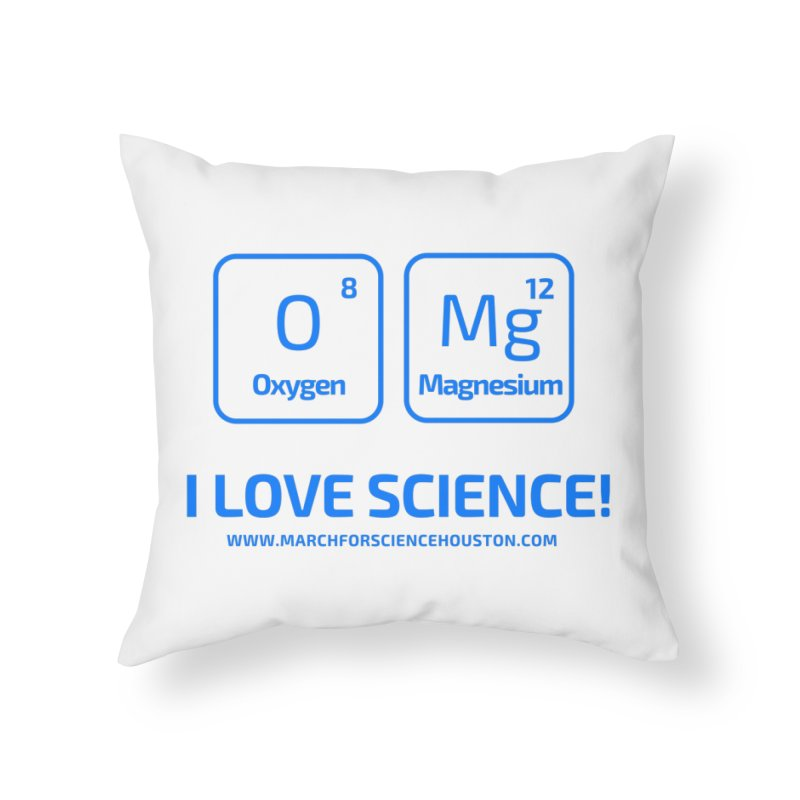 O Mg I love science! Home Throw Pillow by March for Science Houston