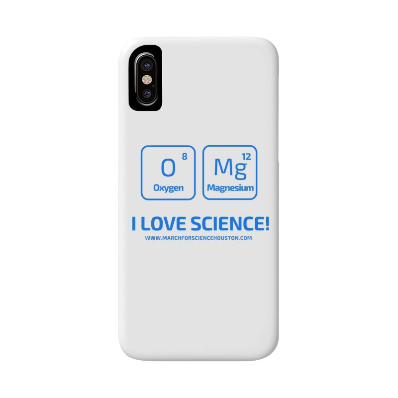 O Mg I love science! Accessories Phone Case by March for Science Houston