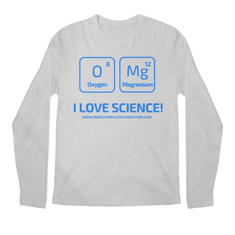 O Mg I love science! Men's Longsleeve T-Shirt by March for Science Houston