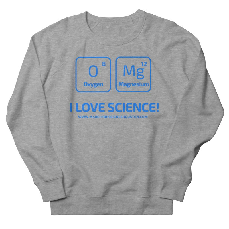 O Mg I love science! Men's French Terry Sweatshirt by March for Science Houston