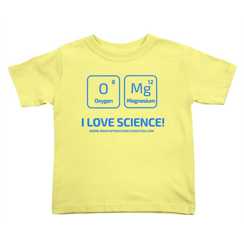 O Mg I love science! Kids Toddler T-Shirt by March for Science Houston