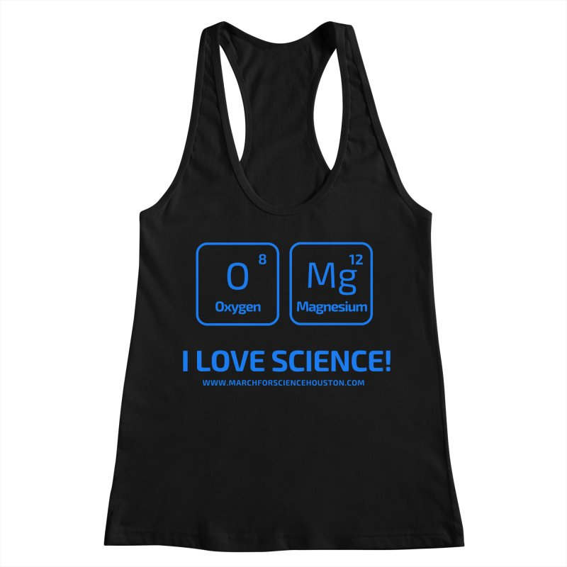 O Mg I love science! Women's Racerback Tank by March for Science Houston