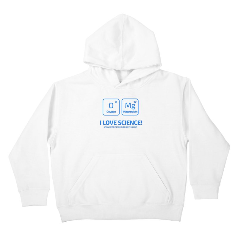 O Mg I love science! Kids Pullover Hoody by March for Science Houston