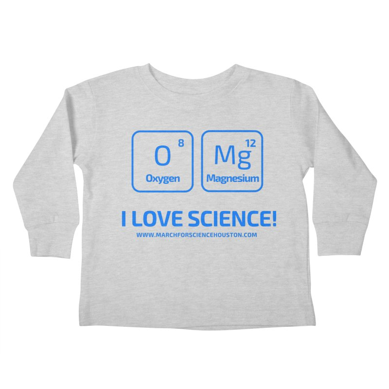 O Mg I love science! Kids Toddler Longsleeve T-Shirt by March for Science Houston