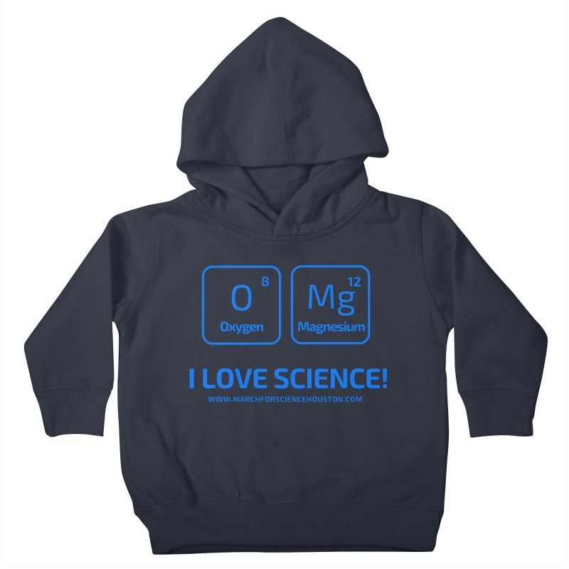 O Mg I love science! Kids Toddler Pullover Hoody by March for Science Houston