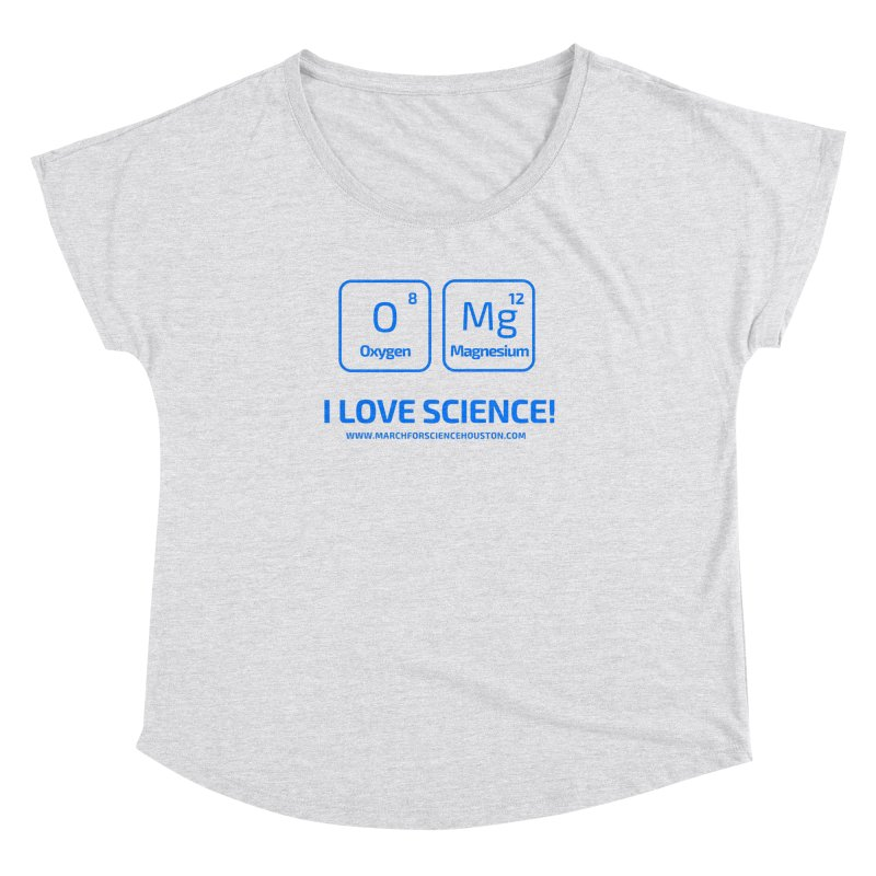 O Mg I love science! Women's Dolman Scoop Neck by March for Science Houston