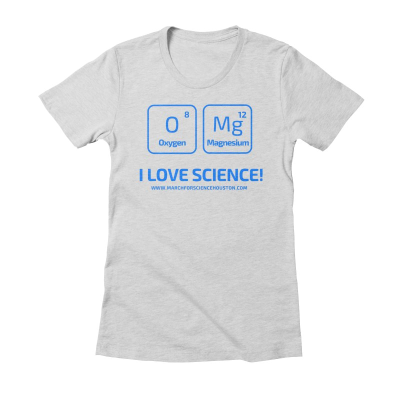 O Mg I love science! Women's Fitted T-Shirt by March for Science Houston
