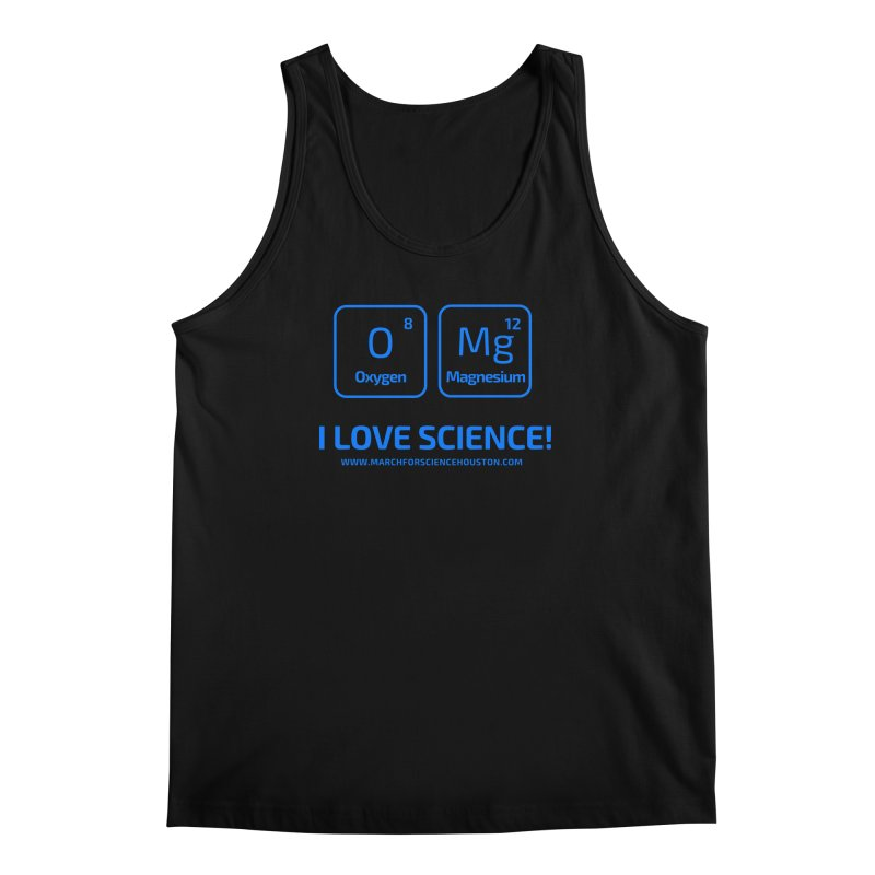 O Mg I love science! Men's Tank by March for Science Houston