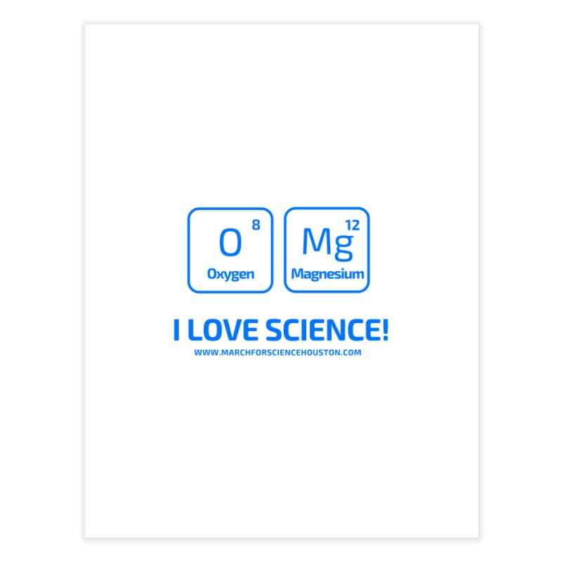 O Mg I love science! Home Fine Art Print by March for Science Houston