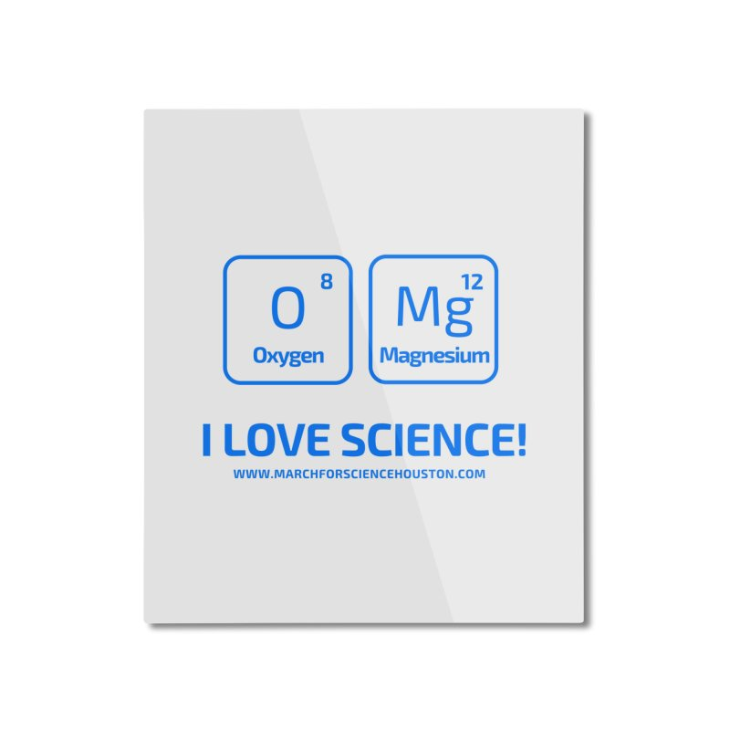 O Mg I love science! Home Mounted Aluminum Print by March for Science Houston