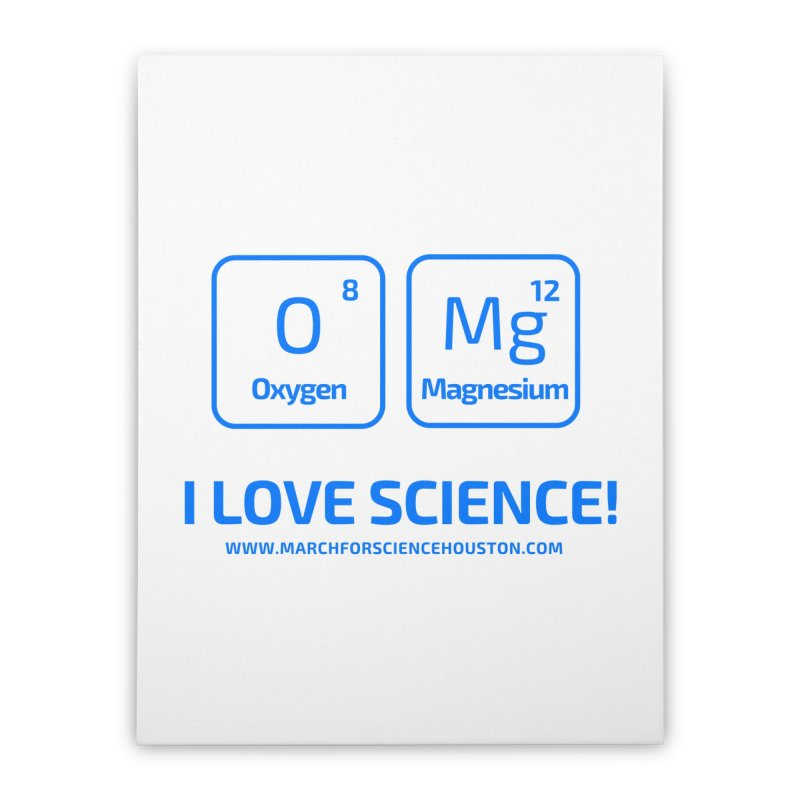 O Mg I love science! Home Stretched Canvas by March for Science Houston