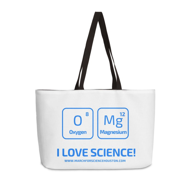 O Mg I love science! Accessories Weekender Bag Bag by March for Science Houston
