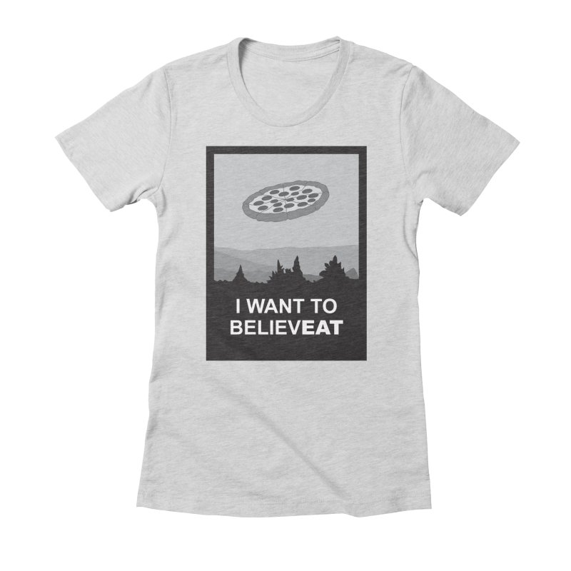 I want to believeat - pizza Women's Fitted T-Shirt by mhacksi's Artist Shop